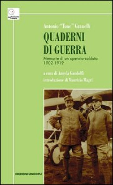 Quaderni di guerra. Memorie di un operaio-soldato 1902-1919 - Antonio Granelli   Kritjur.org