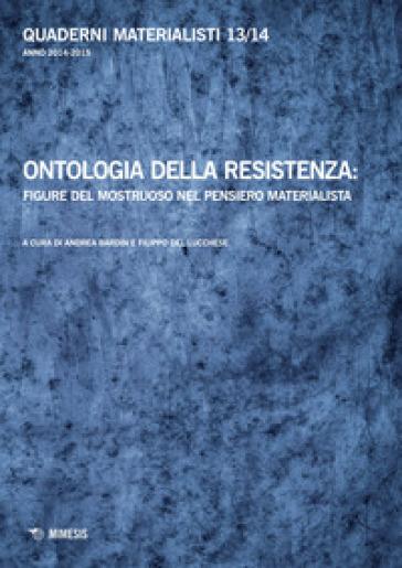 Quaderni materialisti (2014-2015). 13-14: Ontologia della resistenza: figure del mostruoso nel pensiero materialista - A. Bardin | Ericsfund.org