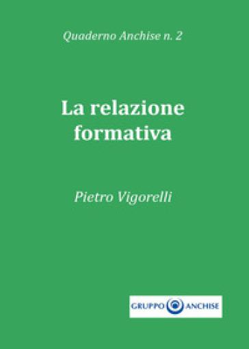Quaderno Anchise. 2: La relazione formativa - Pietro Vigorelli |