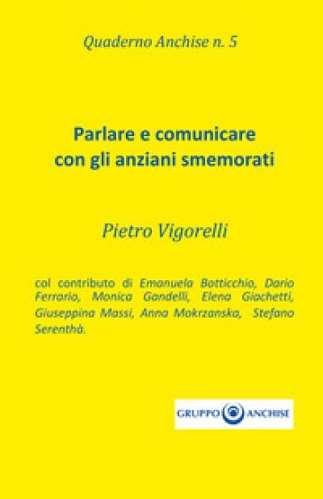 Quaderno Anchise. 5: Parlare e comunicare con gli anziani smemorati - Pietro Vigorelli | Jonathanterrington.com
