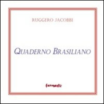Quaderno brasiliano (e poesie scelte) - Ruggero Jacobbi |