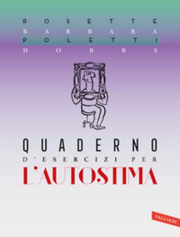 Quaderno d'esercizi per l'autostima - Rosette Poletti | Jonathanterrington.com