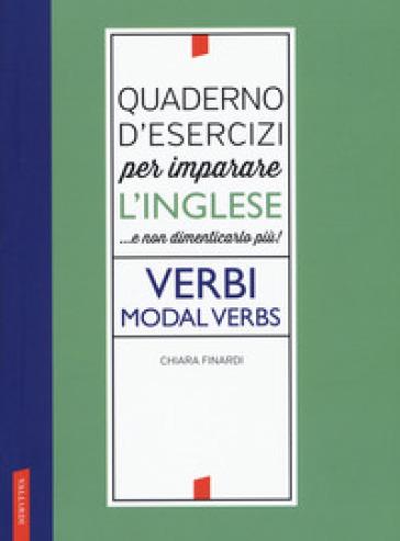 Quaderno d'esercizi per imparare l'inglese ...e non dimenticarlo più! Verbi. Modal verbs - Chiara Finardi | Thecosgala.com