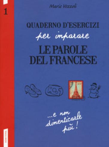 Quaderno d'esercizi per imparare le parole del francese. 1. - Marie Vezzoli   Rochesterscifianimecon.com