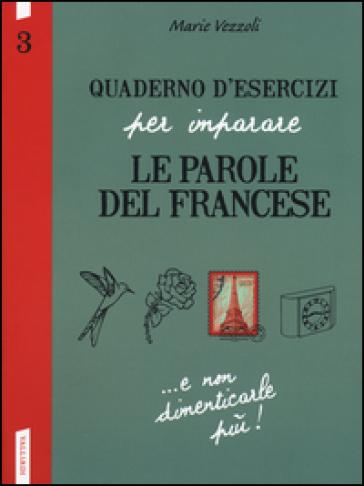 Quaderno d'esercizi per imparare le parole del francese. 3. - Marie Vezzoli | Rochesterscifianimecon.com