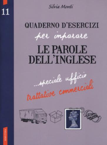 Quaderno d'esercizi per imparare le parole dell'inglese. 11: Speciale ufficio, trattative commerciali - Silvia Monti  