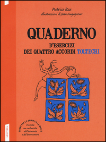 Quaderno d'esercizi dei quattro accordi toltechi - Patrice Ras |