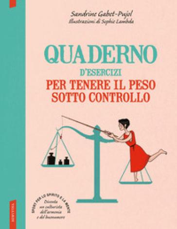 Quaderno d'esercizi per tenere il peso sotto controllo - Sandrine Gabet-Pujol   Thecosgala.com