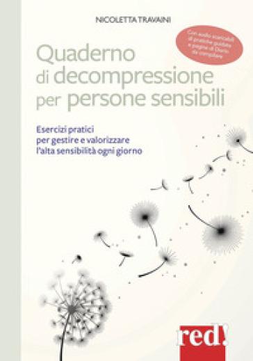 Quaderno di decompressione per persone sensibili. Esercizi pratici per gestire e valorizzare l'alta sensibilità ogni giorno. Con CD-Audio - Nicoletta Travaini pdf epub