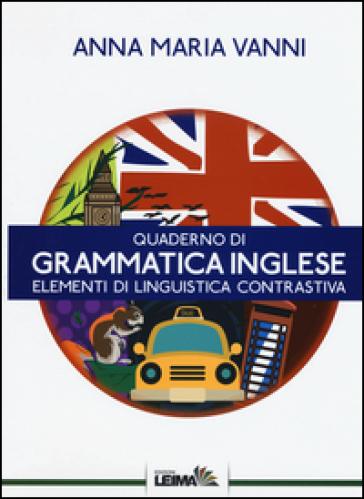 Quaderno di grammatica inglese. Elementi di linguistica contrastiva - Anna Maria Vanni | Rochesterscifianimecon.com
