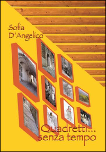 Quadretti... senza tempo - Sofia D'Angelico |