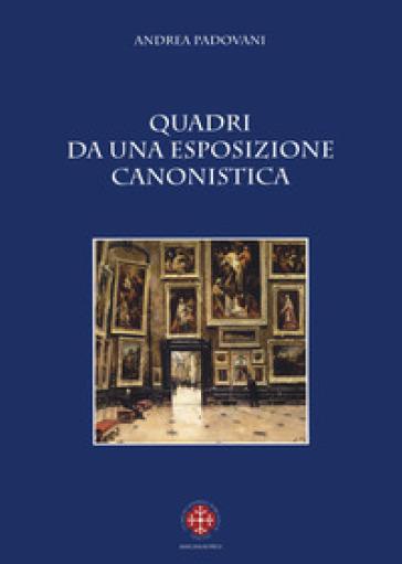 Quadri da una esposizione canonistica - Andrea Padovani | Ericsfund.org