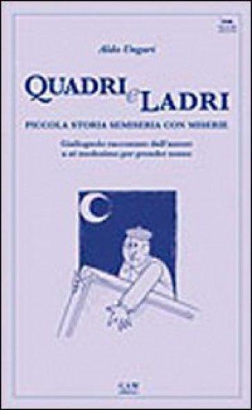 Quadri e ladri. Piccola storia semiseria con miserie. Giallognolo raccontato dall'autore a se medesimo per prender sonno - Aldo Ungari |