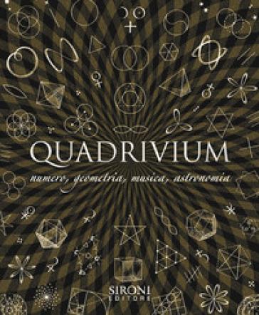 Quadrivium. Numero, geometria, musica, astronomia