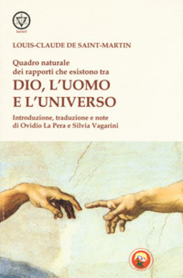 Quadro naturale dei rapporti che esistono tra Dio, l'Uomo e l'Universo - Louis-Claude De Saint-Martin |
