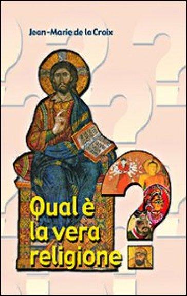 Qual è la vera religione? - Jean-Marie de La Croix |