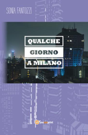 Qualche giorno a Milano - Sonia Fantozzi | Kritjur.org