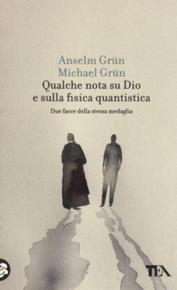 Qualche nota su Dio e sulla fisica quantistica. Due facce della stessa medaglia - Anselm Grun pdf epub