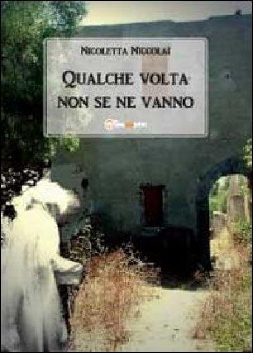 Qualche volta non se ne vanno - Nicoletta Niccolai |