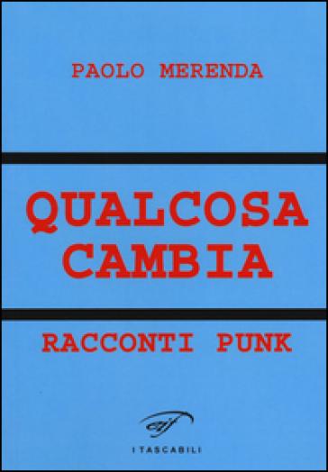 Qualcosa cambia. Racconti punk - Paolo Merenda |