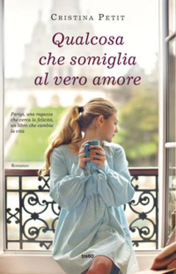 Qualcosa che somiglia al vero amore - Cristina Petit  