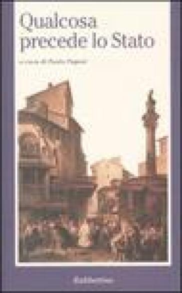 Qualcosa precede lo Stato. Atti del Convegno di studi sul pensiero filosofico-politico di Antonio Rosmini (Lugano, 4-5 giugno 1999) - P. Pagani |