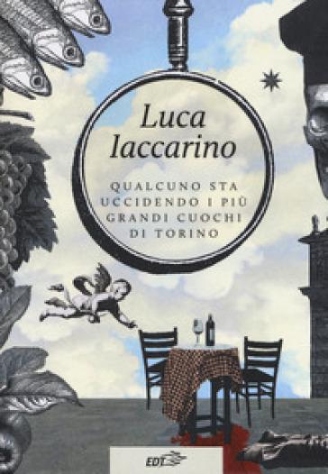 Qualcuno sta uccidendo i più grandi cuochi di Torino - Luca Iaccarino |