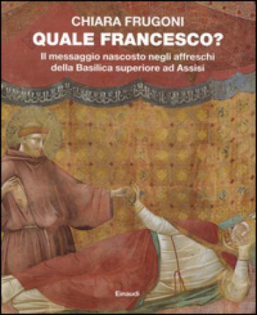 Quale Francesco? Il messaggio nascosto negli affreschi della Basilica superiore di Assisi - Chiara Frugoni | Ericsfund.org