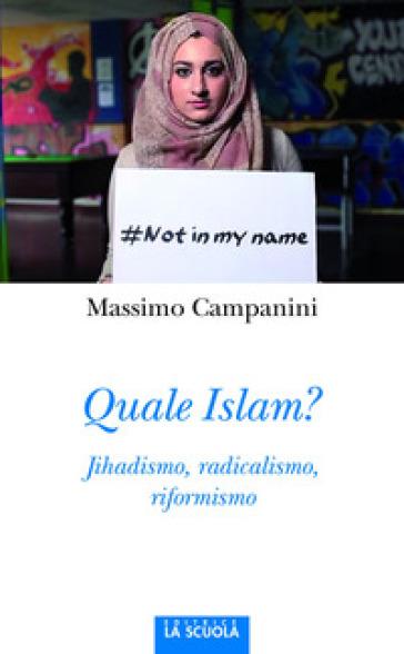 Quale Islam? Jihadismo, radicalismo, riformismo - Massimo Campanini   Rochesterscifianimecon.com