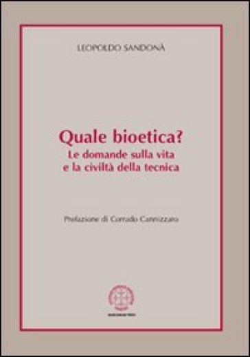 Quale bioetica? Le domande sulla vita e la civiltà della tecnica - Leopoldo Sandonà  