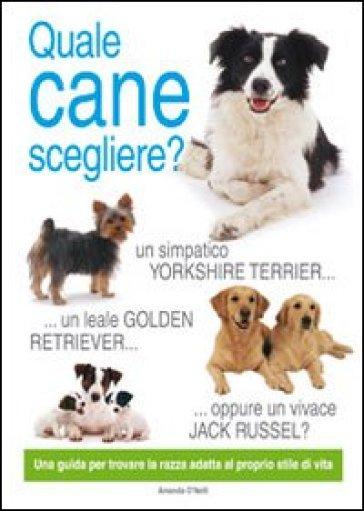 Quale cane scegliere? - Amanda O'Neill |