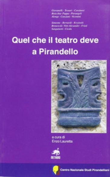 Quale che il teatro deve a Pirandello - E. Lauretta  