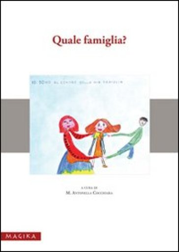 Quale famiglia? Giornata di studio e riflessione sull'evoluzione dei modelli familiari fra tradizione... (Messina, 4 dicembre 2007) - M. A. Cocchiara | Kritjur.org