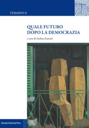 Quale futuro dopo la democrazia - Andrea Zanotti | Kritjur.org
