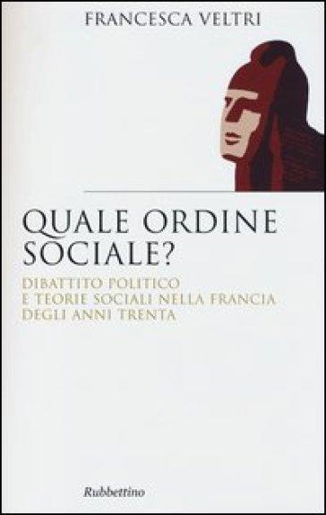Quale ordine sociale? Dibattito politico e teorie sociali nella Francia degli anni Trenta - Francesca Veltri | Rochesterscifianimecon.com