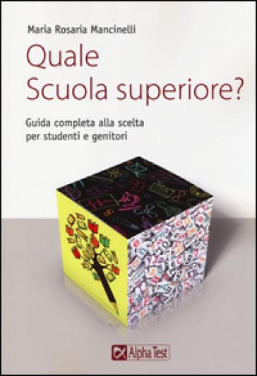 Quale scuola superiore? Guida completa alla scelta per studenti e genitori - Maria Rosaria Mancinelli | Thecosgala.com
