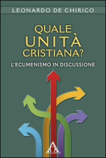 Quale unità cristiana? L'ecumenismo in discussione - Leonardo De Chirico | Kritjur.org
