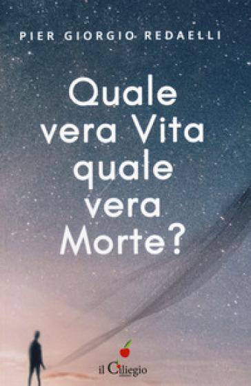 Quale vera vita, quale vera morte? - Pier Giorgio Radaelli |