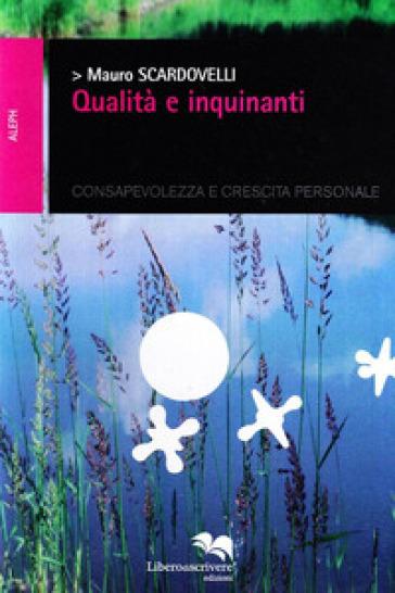 Qualità e inquinanti. Consapevolezza e crescita personale - Mauro Scardovelli  