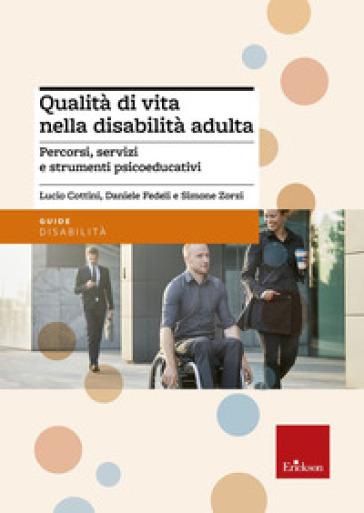 Qualità di vita nella disabilità adulta. Percorsi, servizi e strumenti psicoeducativi. Con aggiornamento online - Lucio Cottini   Jonathanterrington.com