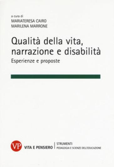 Qualità della vita, narrazione e disabilità. Esperienze e proposte - M. Cairo |