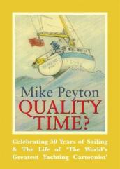 Quality Time? - Celebrating 50 Years of Sailing & the Life of  the World s Greatest Yachting Cartoonist
