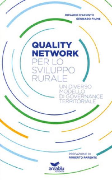 Quality network per lo sviluppo rurale. Un diverso modello di governance territoriale - Rosario D'Acunto  