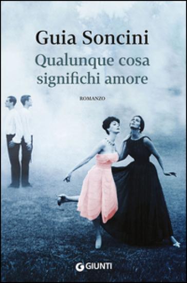 Qualunque cosa significhi amore - Guia Soncini |