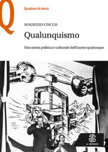 Qualunquismo. Una storia politica e culturale dell'uomo qualunque - Maurizio Cocco | Jonathanterrington.com