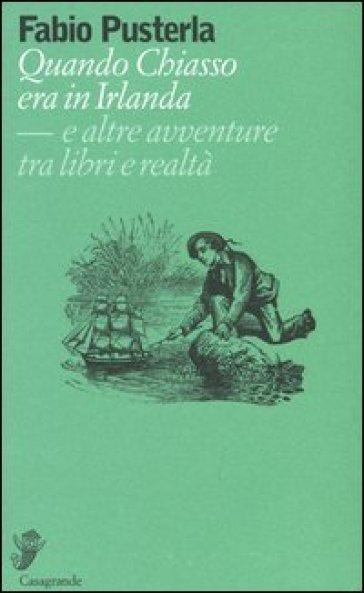 Quando Chiasso era in Irlanda. E altre avventure tra libri e realtà - Fabio Pusterla | Kritjur.org