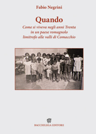Quando. Come si viveva negli anni Trenta in un paese romagnolo limitrofo alle valli di Comacchio - Fabio Negrini |