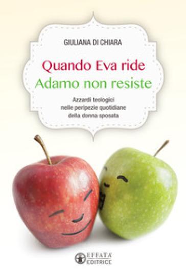 Quando Eva ride Adamo non resiste. Azzardi teologici nelle peripezie quotidiane della donna sposata - Giuliana Di Chiara | Kritjur.org