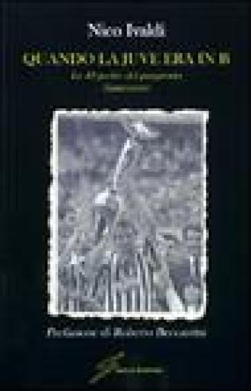 Quando la Juve era in B. Le quarantadue partite del purgatorio bianconero - Nico Ivaldi |