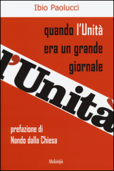 Quando l'Unità era un grande giornale - Ibio Paolucci |